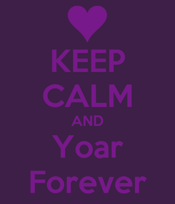KEEP CALM AND Yoar Forever