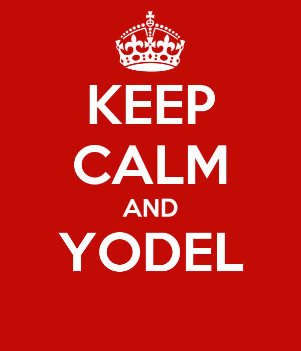 KEEP CALM AND YODEL