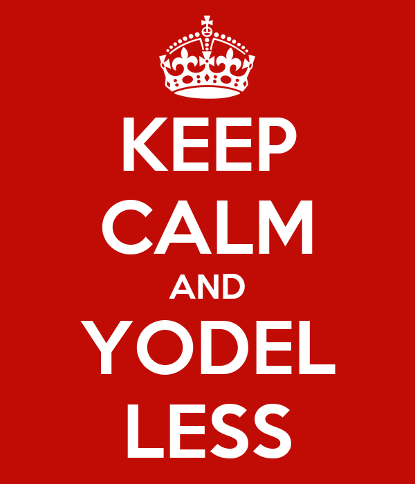 KEEP CALM AND YODEL LESS