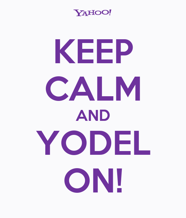 KEEP CALM AND YODEL ON!
