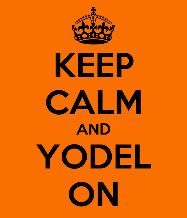 KEEP CALM AND YODEL ON