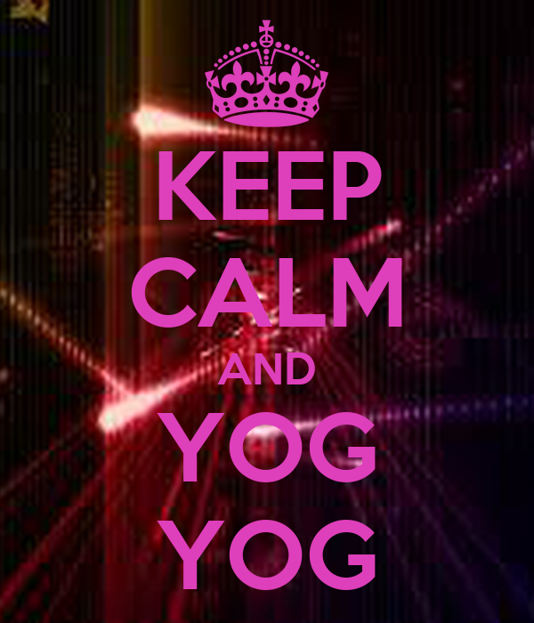 KEEP CALM AND YOG YOG