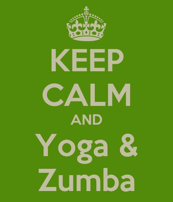 KEEP CALM AND Yoga & Zumba