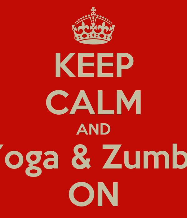 KEEP CALM AND Yoga & Zumba ON