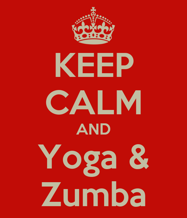 KEEP CALM AND Yoga & Zumba