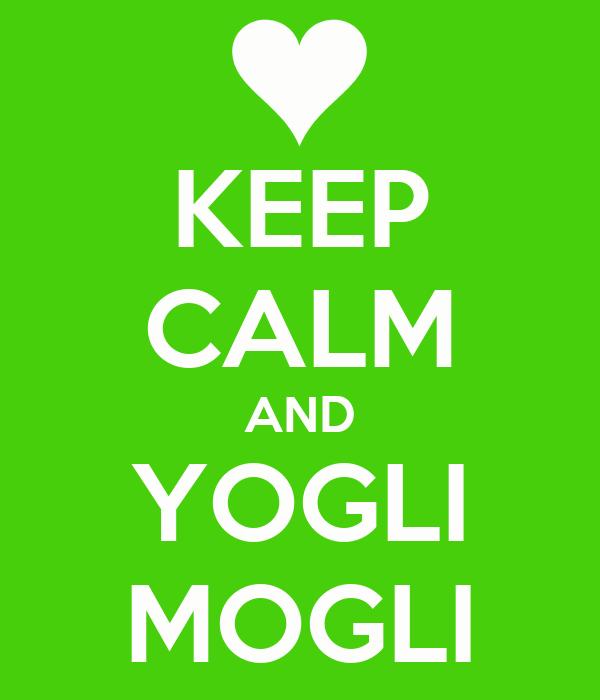 KEEP CALM AND YOGLI MOGLI