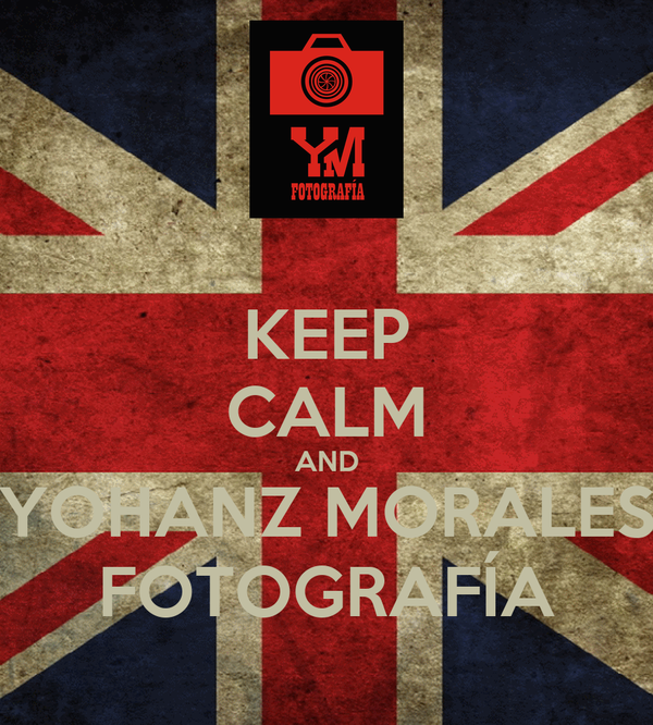 KEEP CALM AND YOHANZ MORALES FOTOGRAFÍA