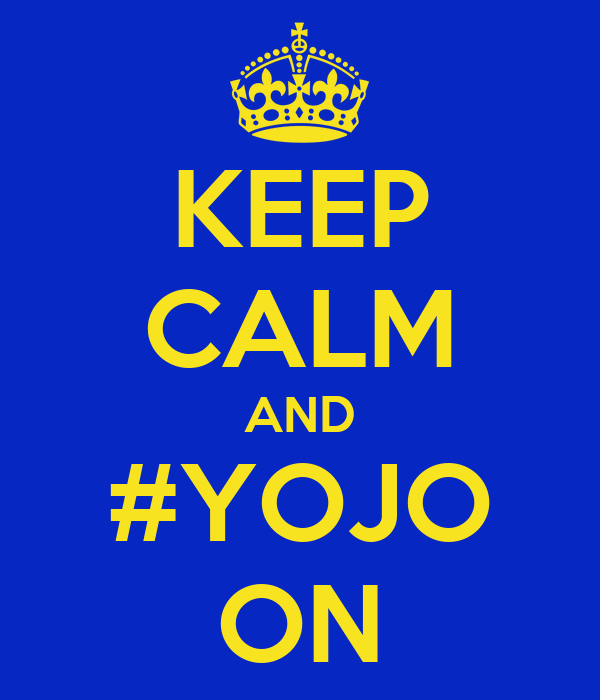 KEEP CALM AND #YOJO ON