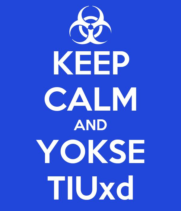 KEEP CALM AND YOKSE TIUxd