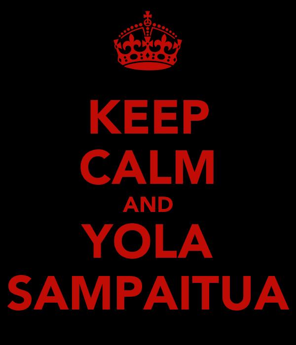 KEEP CALM AND YOLA SAMPAITUA