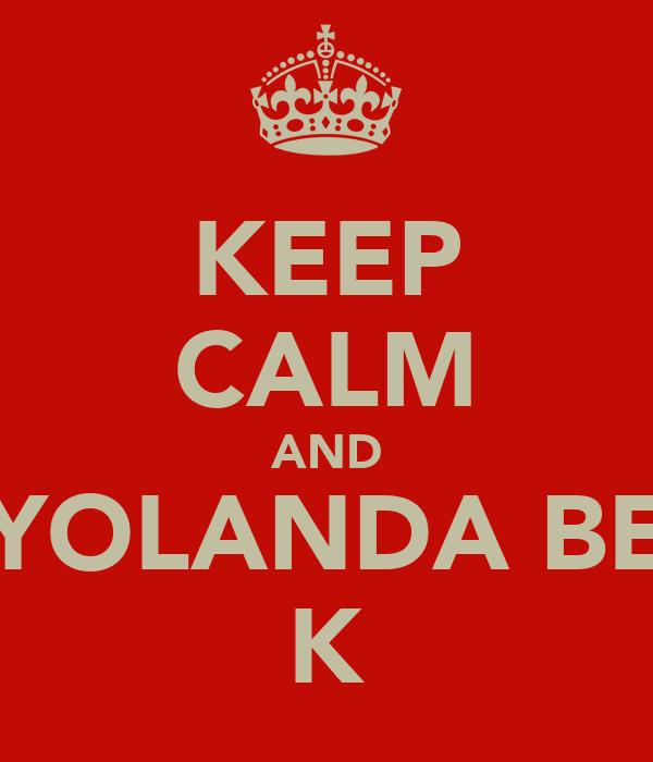 KEEP CALM AND YOLANDA BE K