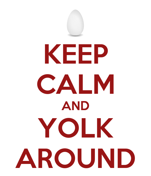 KEEP CALM AND YOLK AROUND