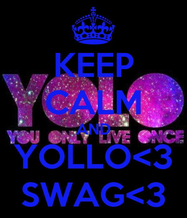 KEEP CALM AND YOLLO<3 SWAG<3