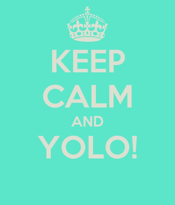 KEEP CALM AND YOLO!