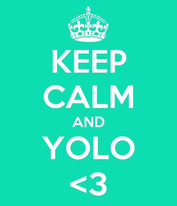 KEEP CALM AND YOLO <3