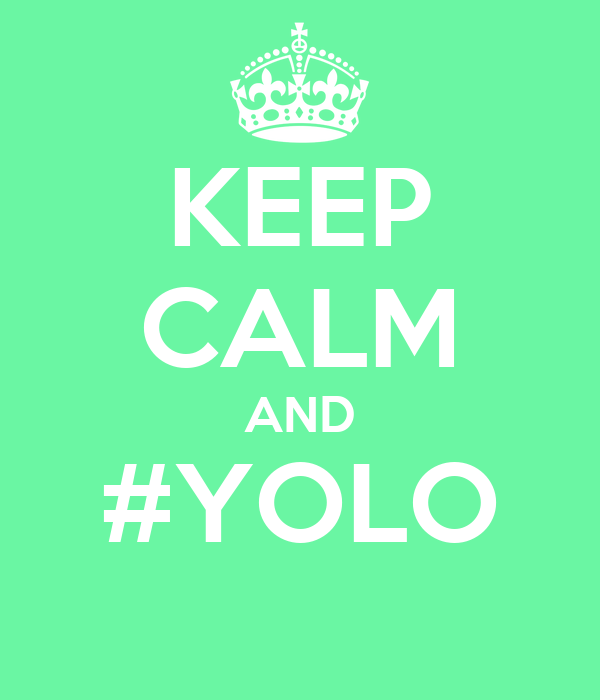 KEEP CALM AND #YOLO