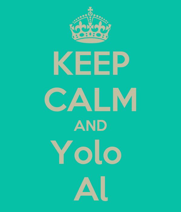 KEEP CALM AND Yolo  Al