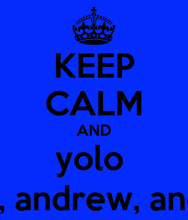 KEEP CALM AND yolo  ashton, andrew, and jesus