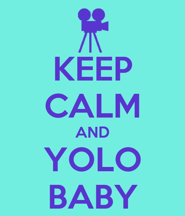 KEEP CALM AND YOLO BABY