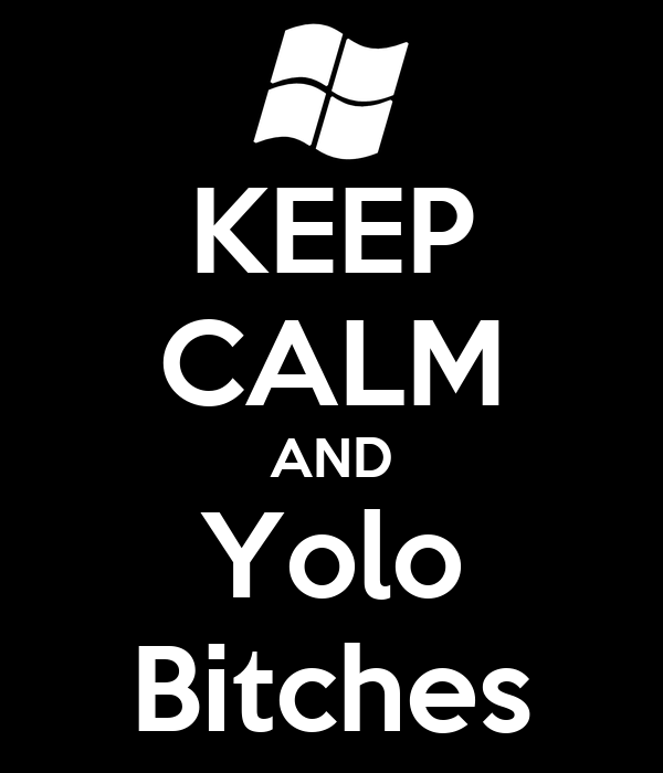 KEEP CALM AND Yolo Bitches
