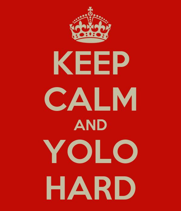 KEEP CALM AND YOLO HARD