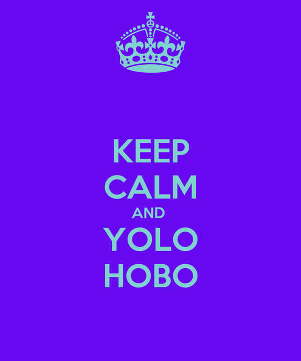 KEEP CALM AND  YOLO HOBO