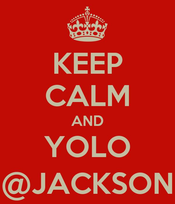 KEEP CALM AND YOLO @JACKSON