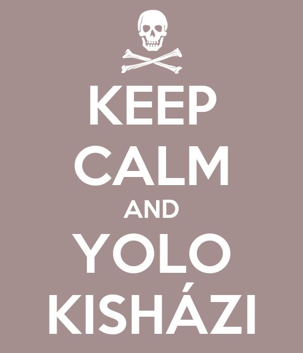 KEEP CALM AND YOLO KISHÁZI