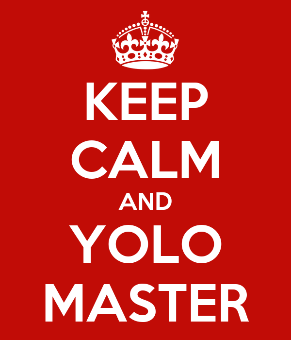 KEEP CALM AND YOLO MASTER