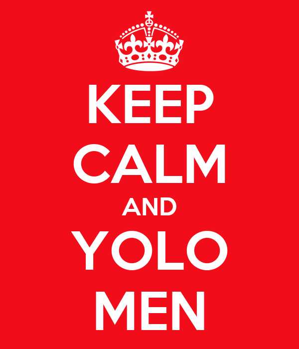 KEEP CALM AND YOLO MEN