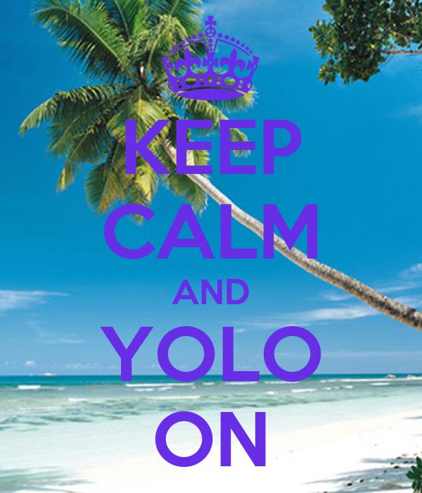 KEEP CALM AND YOLO ON