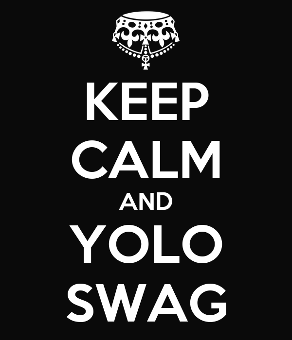 KEEP CALM AND YOLO SWAG
