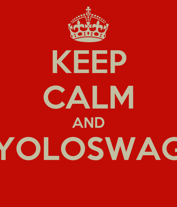KEEP CALM AND YOLOSWAG