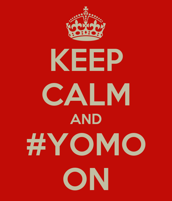 KEEP CALM AND #YOMO ON