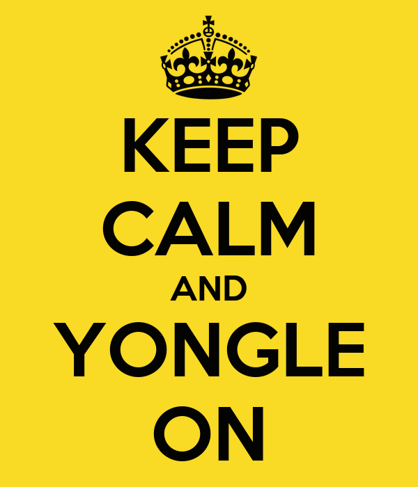 KEEP CALM AND YONGLE ON