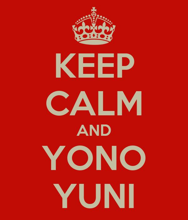 KEEP CALM AND YONO YUNI