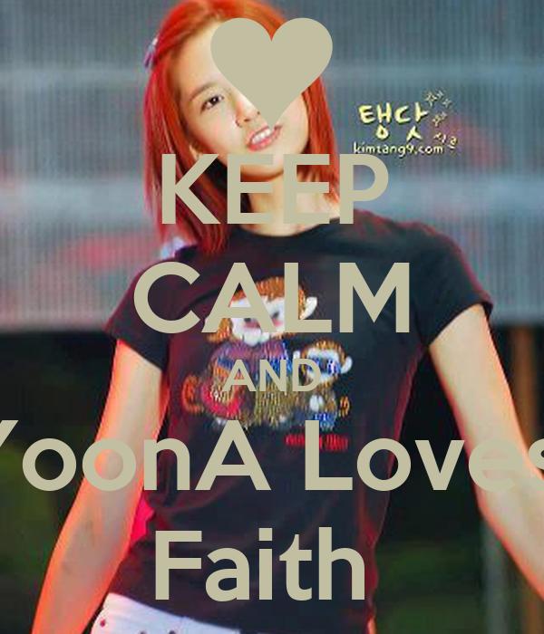 KEEP CALM AND YoonA Loves  Faith