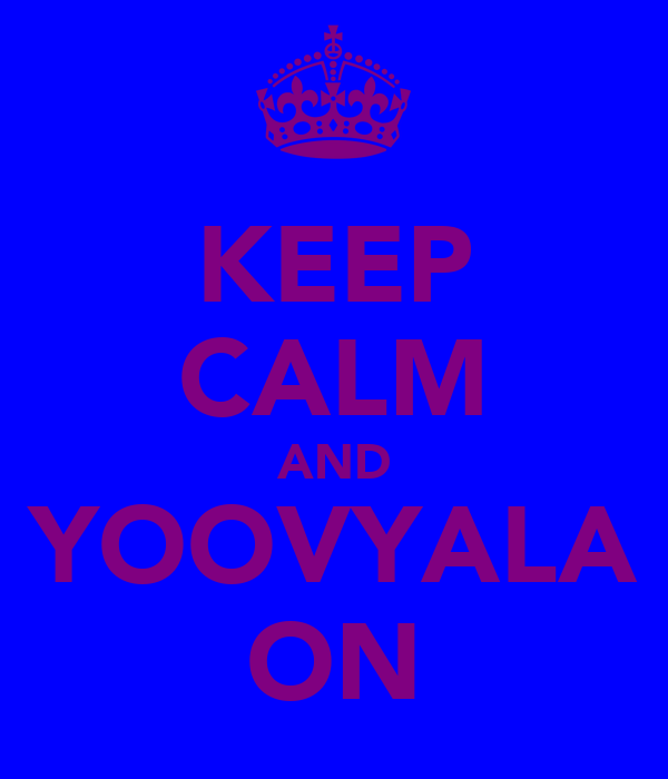 KEEP CALM AND YOOVYALA ON