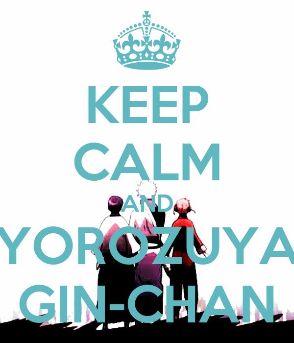 KEEP CALM AND YOROZUYA GIN-CHAN