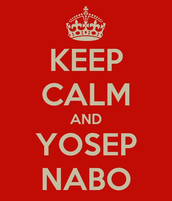 KEEP CALM AND YOSEP NABO