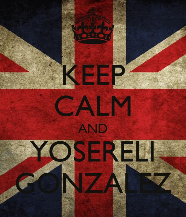 KEEP CALM AND YOSERELI GONZALEZ