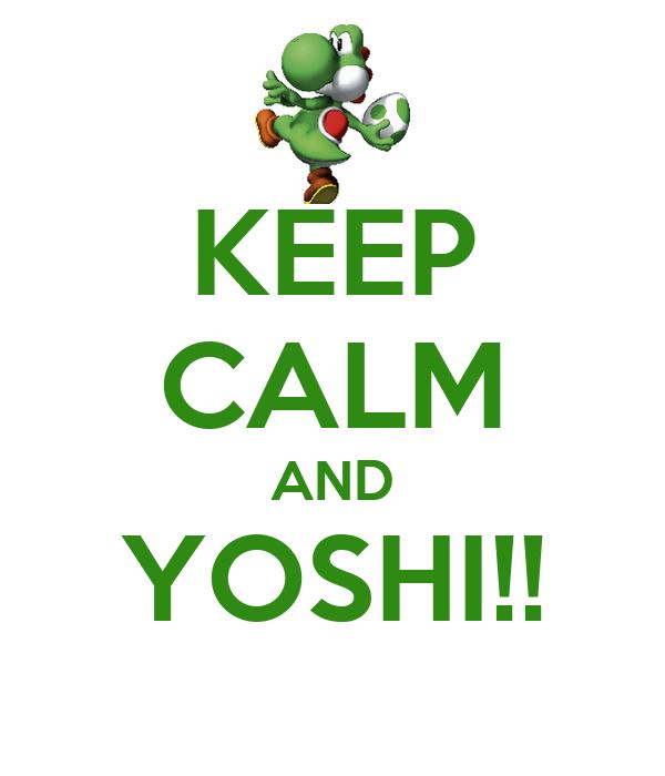 KEEP CALM AND YOSHI!!
