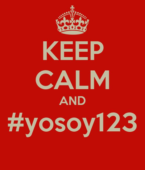 KEEP CALM AND #yosoy123