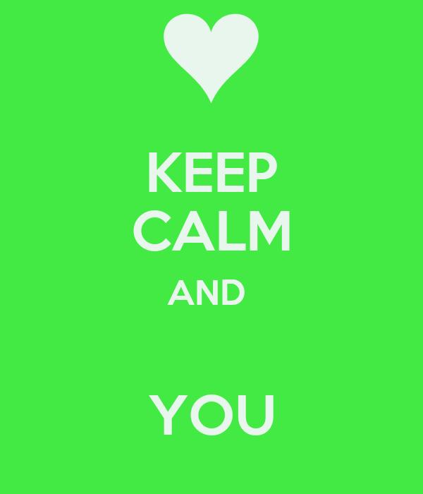 KEEP CALM AND   YOU