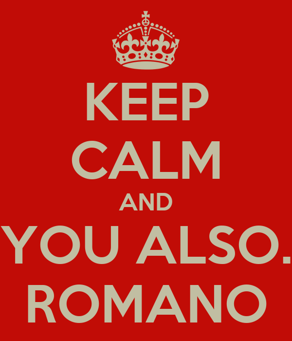 KEEP CALM AND YOU ALSO. ROMANO