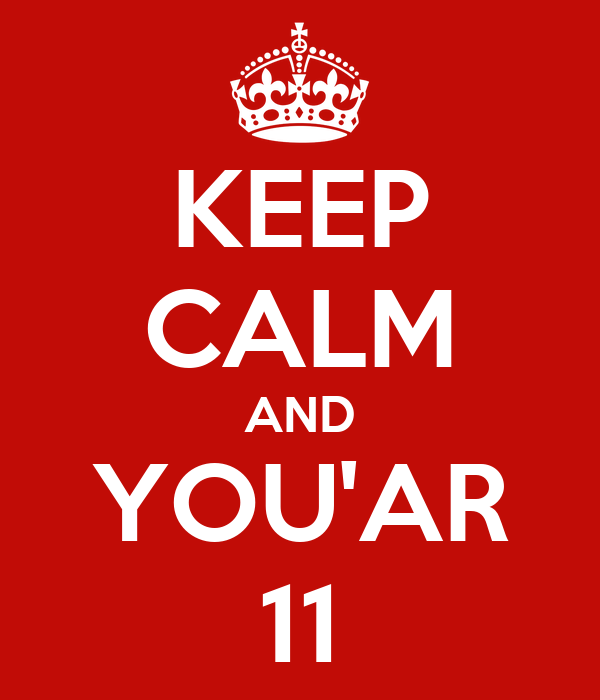 KEEP CALM AND YOU'AR 11