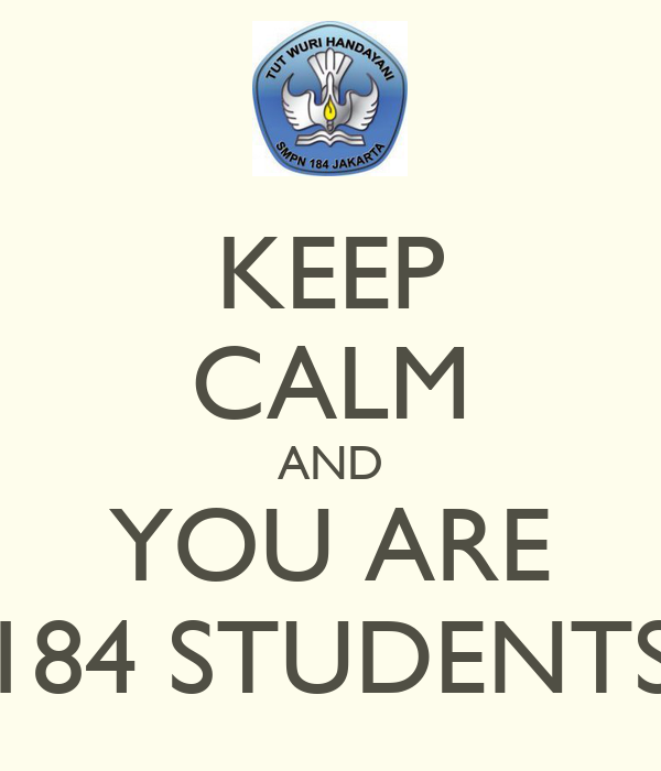 KEEP CALM AND YOU ARE 184 STUDENTS