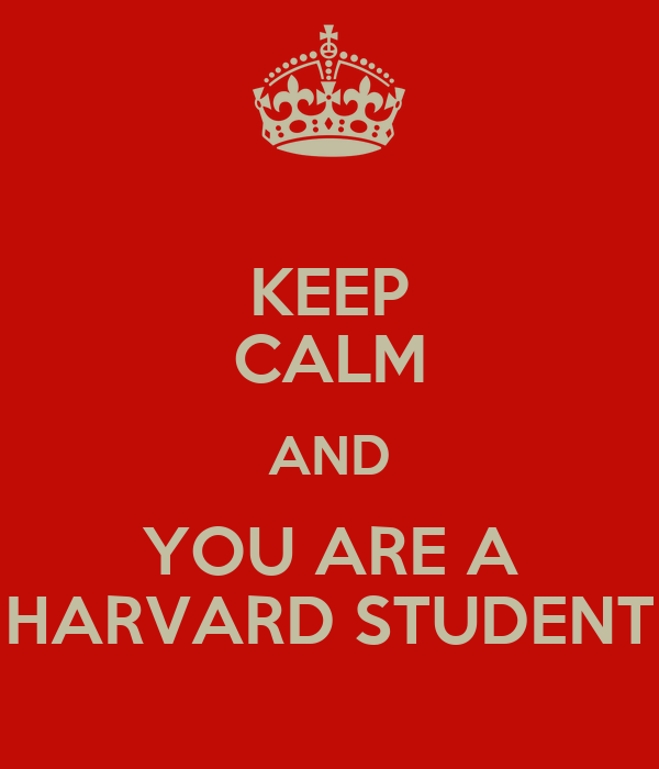 KEEP CALM AND YOU ARE A HARVARD STUDENT