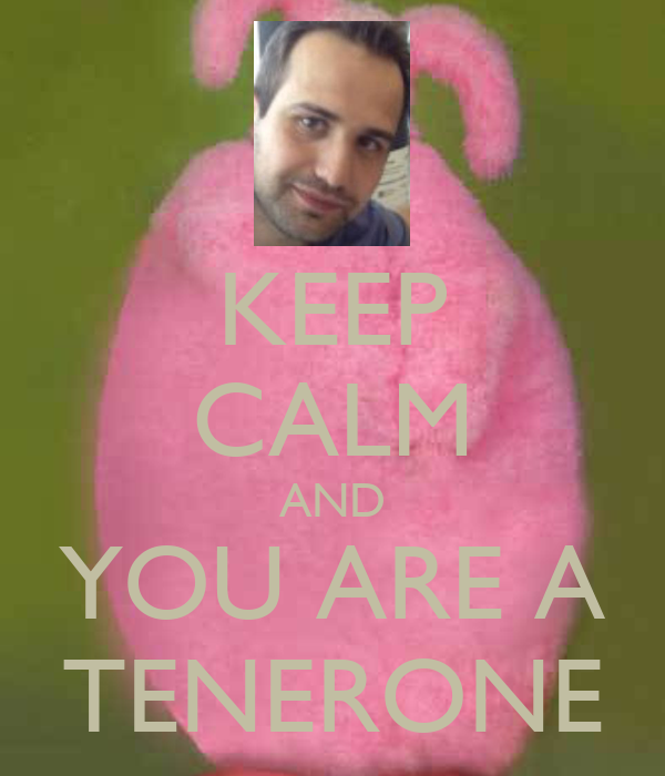 KEEP CALM AND YOU ARE A TENERONE