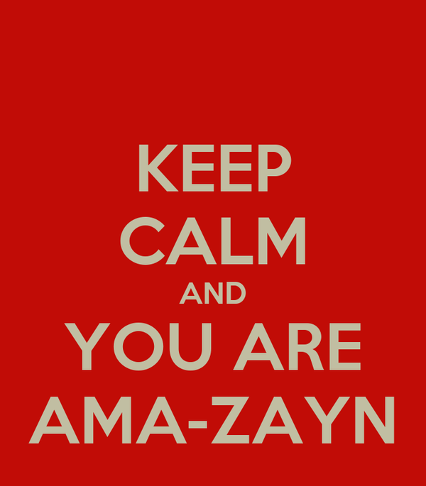 KEEP CALM AND YOU ARE AMA-ZAYN